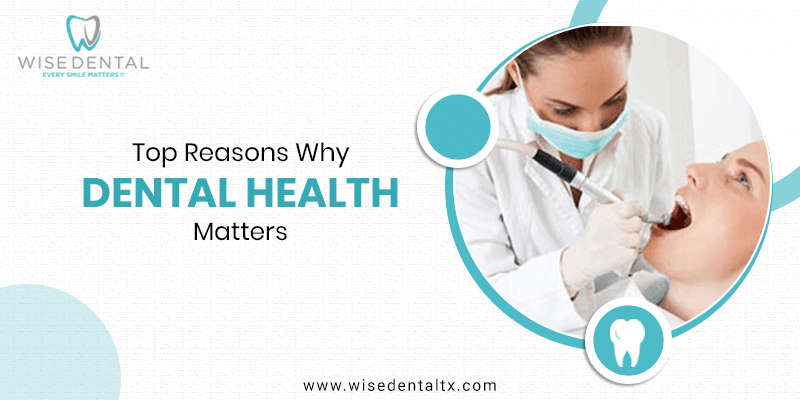 Top Reasons Why Dental Health Matters